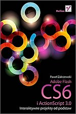 Adobe Flash CS6 i ActionScript 3.0 Interaktywne projekty od podstaw