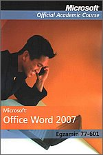 Microsoft Office Word 2007: Egzamin 77-601 Microsoft Official Academic Course