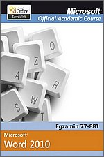 Microsoft Office Word 2010 Egzamin 77-881 Microsoft Official Academic Course MOAC